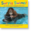 Suryia Swims! The True Story of How an Orangutan Learned to Swim