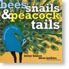 Bees, Snails & Peacock Tails