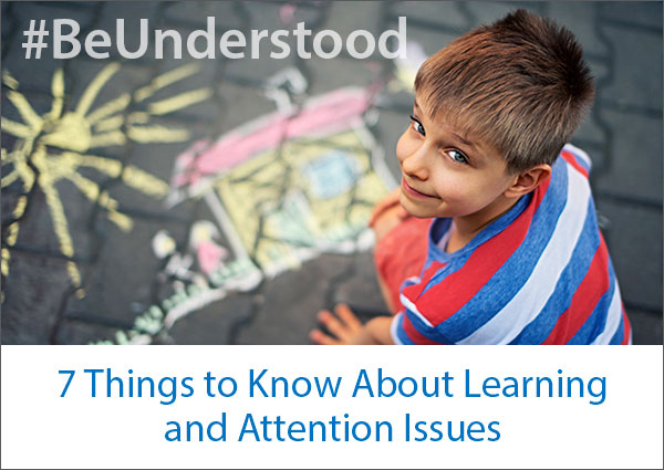 7 Things to Know About Learning and Attention Issues How to help the 1 in 5 succeed in school and life