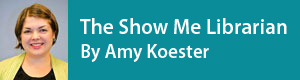 The Show Me Librarian: Amy Koester